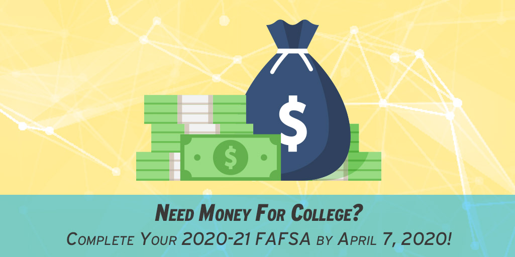 April 7, 2020 Financial Aid Priority Deadline for 2020-21 FAFSA